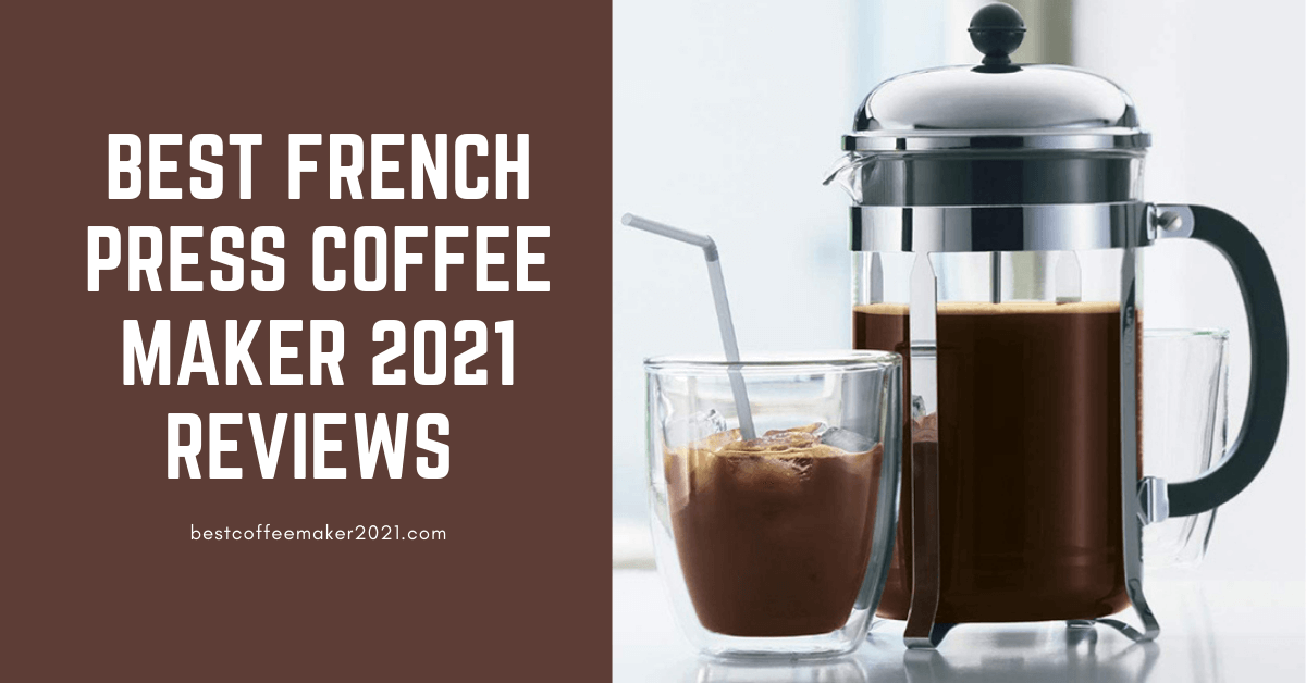 Best French Press 2021 10 Best French Press Coffee Maker 2021 Reviews