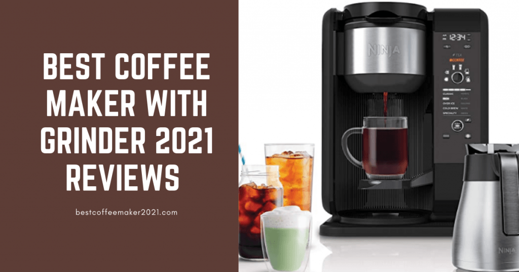 Best Coffee Maker With Grinder 2021